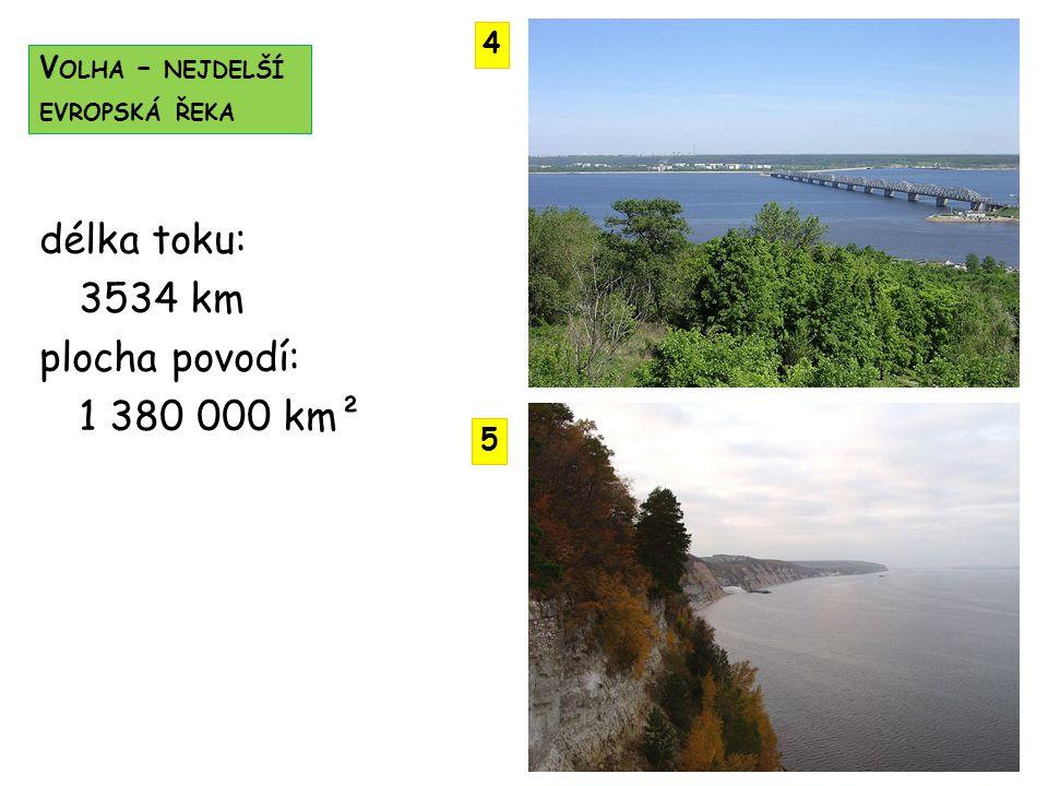V OLHA – NEJDELŠÍ EVROPSKÁ ŘEKA 5 4 délka toku: 3534 km plocha povodí: 1 380 000 km²