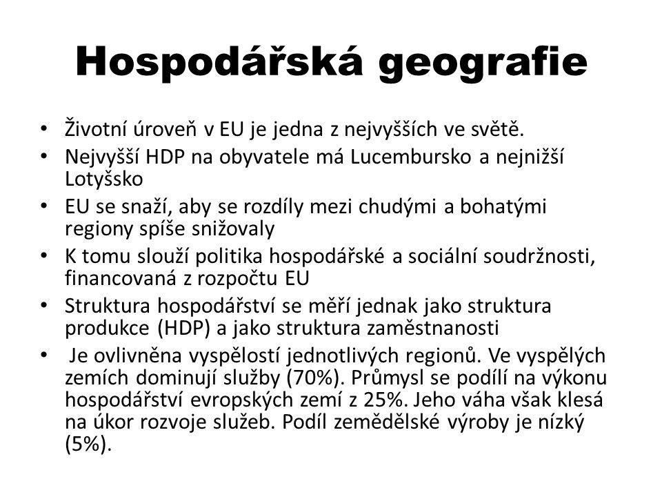Hospodářská geografie Životní úroveň v EU je jedna z nejvyšších ve světě. Nejvyšší HDP na obyvatele má Lucembursko a nejnižší Lotyšsko EU se snaží, ab
