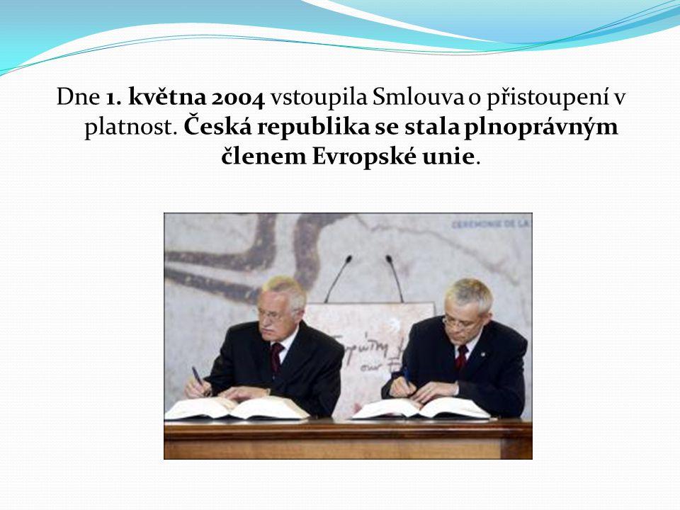 Dne 1. května 2004 vstoupila Smlouva o přistoupení v platnost. Česká republika se stala plnoprávným členem Evropské unie.