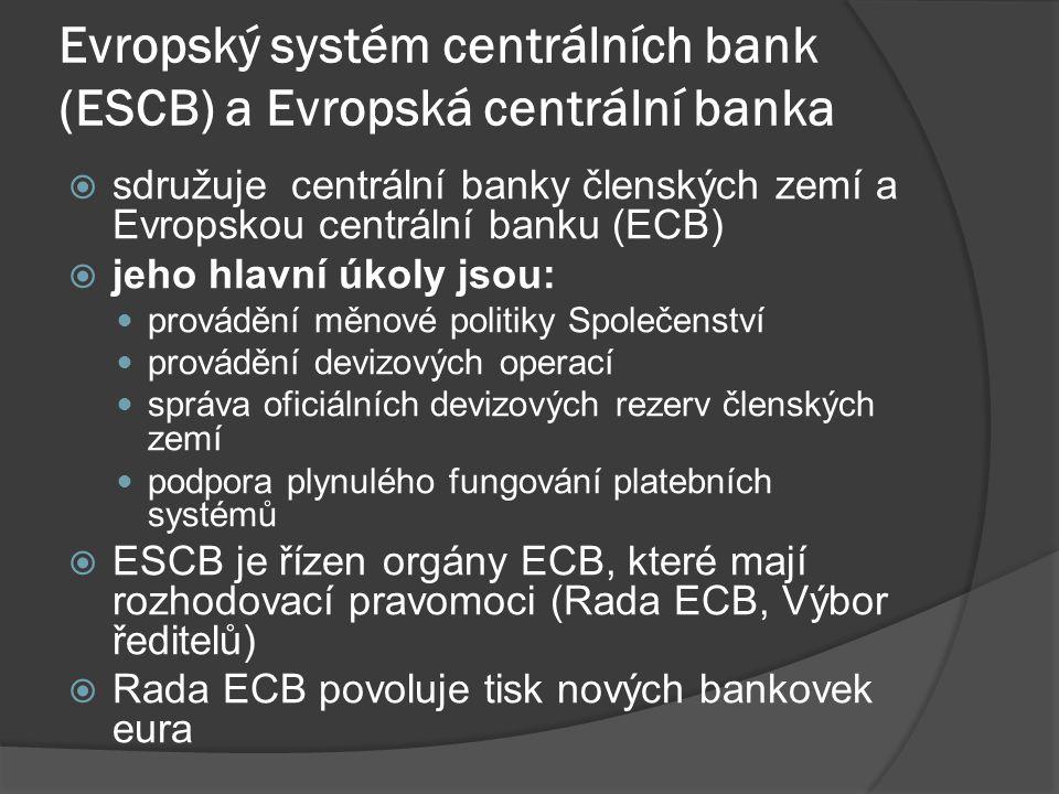 Evropský systém centrálních bank (ESCB) a Evropská centrální banka  sdružuje centrální banky členských zemí a Evropskou centrální banku (ECB)  jeho
