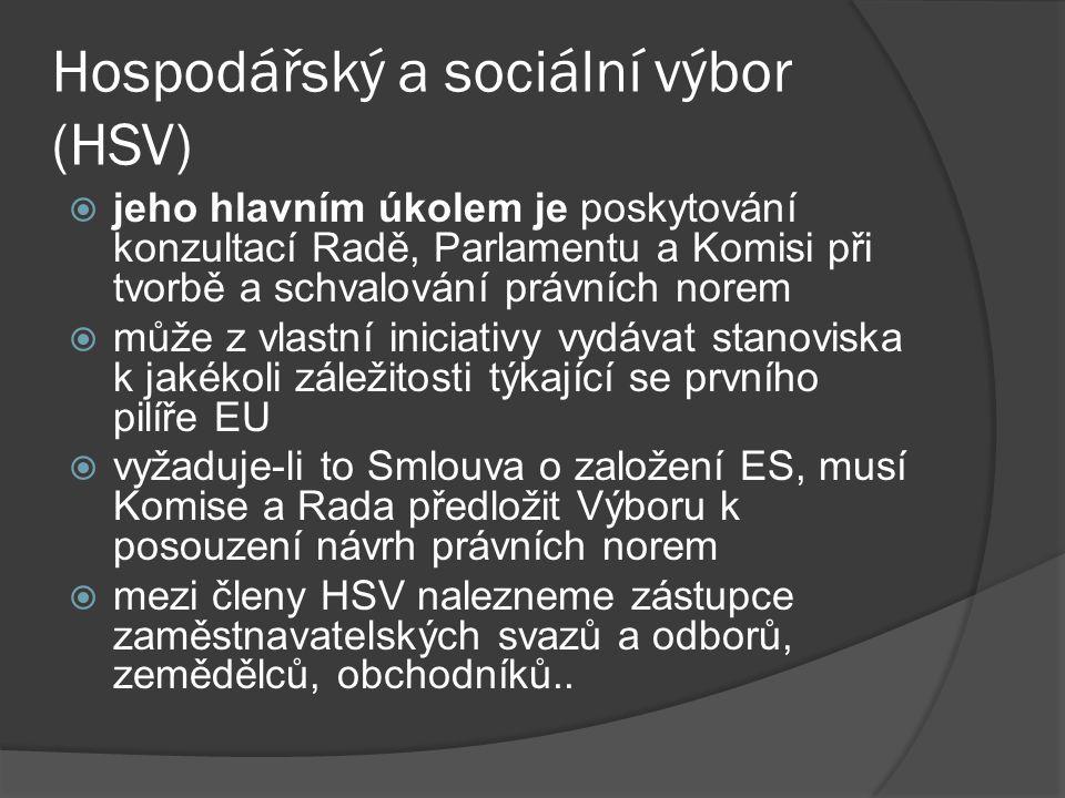 Hospodářský a sociální výbor (HSV)  jeho hlavním úkolem je poskytování konzultací Radě, Parlamentu a Komisi při tvorbě a schvalování právních norem 
