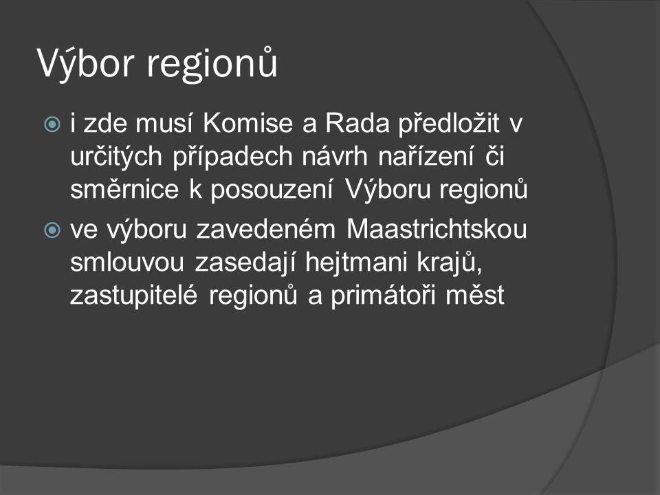 Výbor regionů  i zde musí Komise a Rada předložit v určitých případech návrh nařízení či směrnice k posouzení Výboru regionů  ve výboru zavedeném Ma