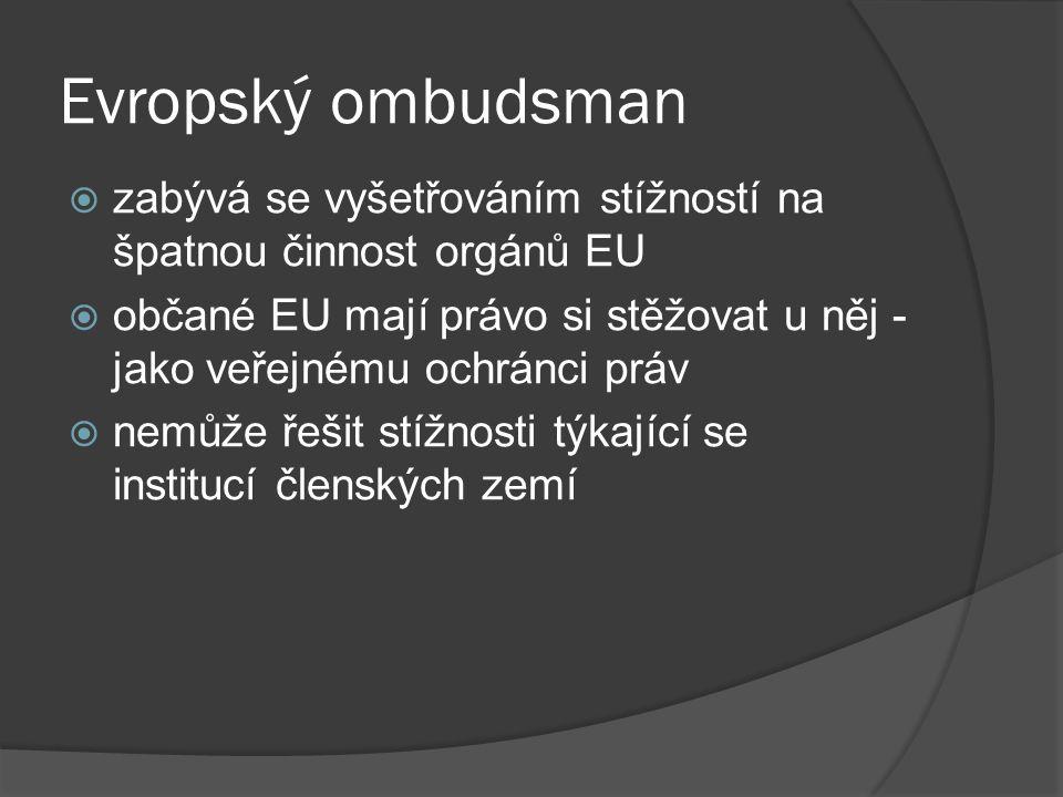 Evropský ombudsman  zabývá se vyšetřováním stížností na špatnou činnost orgánů EU  občané EU mají právo si stěžovat u něj - jako veřejnému ochránci