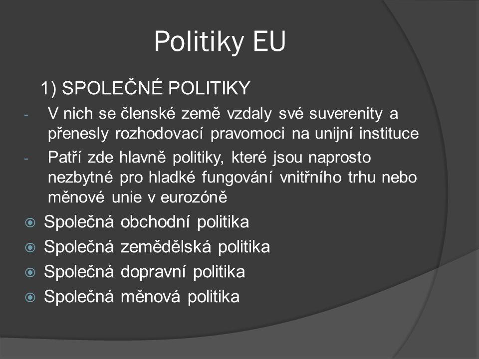 Politiky EU 1) SPOLEČNÉ POLITIKY - V nich se členské země vzdaly své suverenity a přenesly rozhodovací pravomoci na unijní instituce - Patří zde hlavn