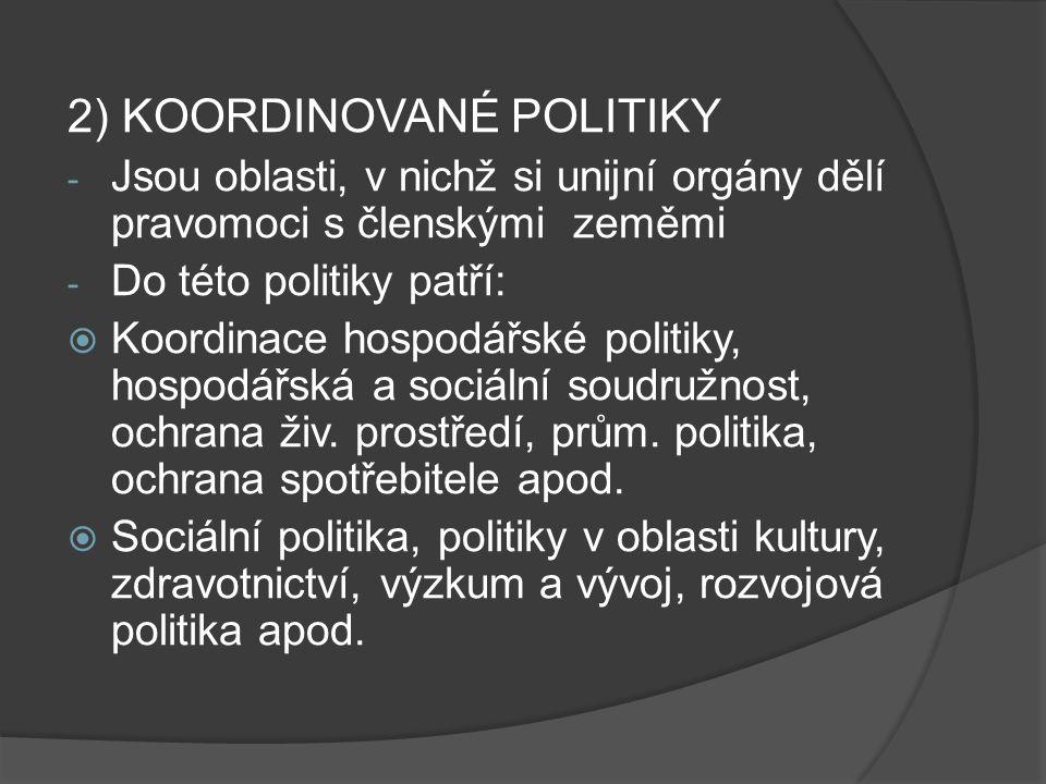 2) KOORDINOVANÉ POLITIKY - Jsou oblasti, v nichž si unijní orgány dělí pravomoci s členskými zeměmi - Do této politiky patří:  Koordinace hospodářské