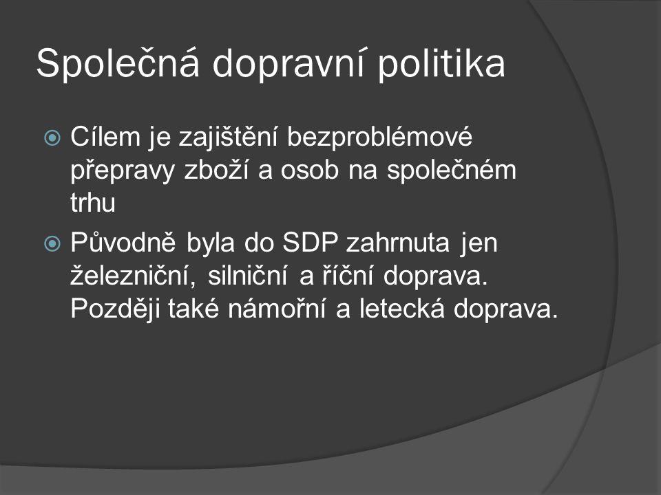 Společná dopravní politika  Cílem je zajištění bezproblémové přepravy zboží a osob na společném trhu  Původně byla do SDP zahrnuta jen železniční, s