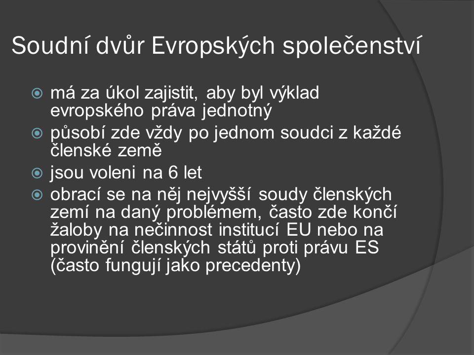 Soudní dvůr Evropských společenství  má za úkol zajistit, aby byl výklad evropského práva jednotný  působí zde vždy po jednom soudci z každé členské