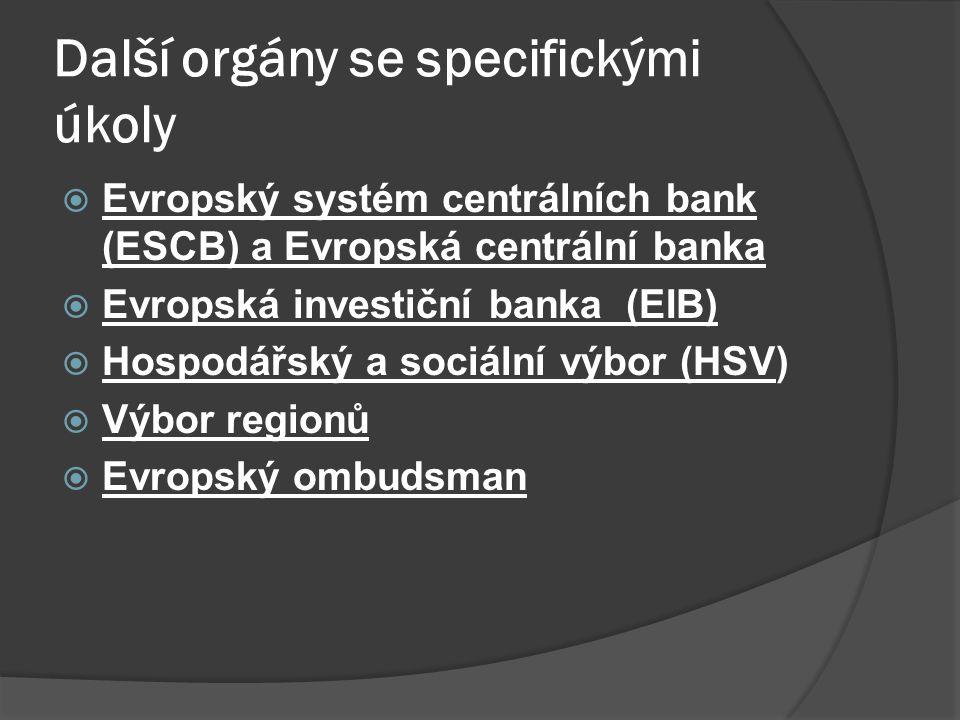 Další orgány se specifickými úkoly  Evropský systém centrálních bank (ESCB) a Evropská centrální banka  Evropská investiční banka (EIB)  Hospodářsk