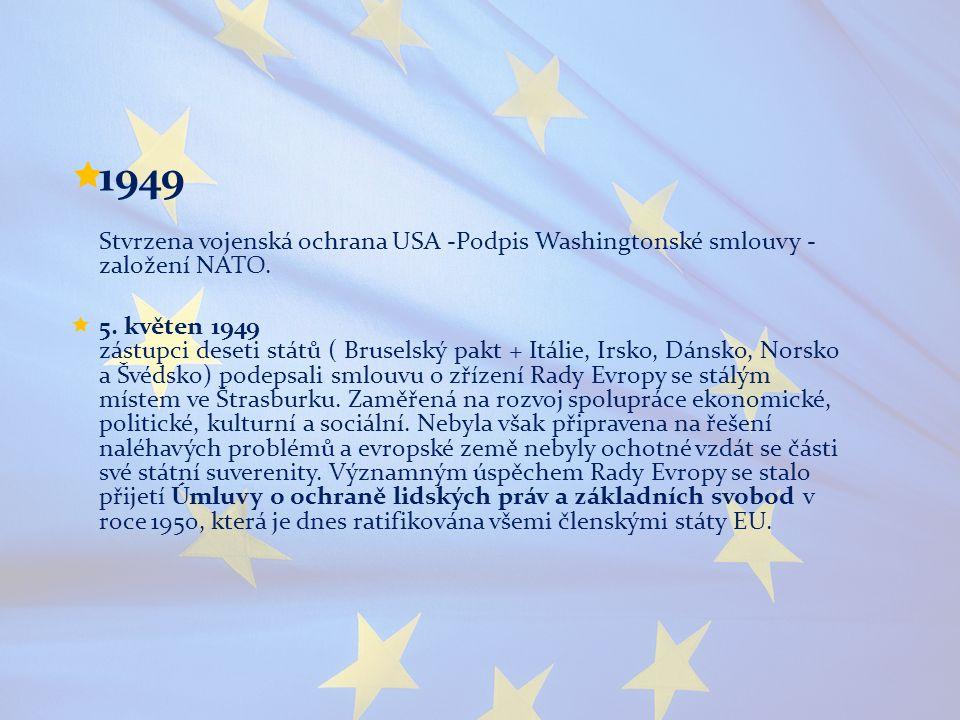  1949 Stvrzena vojenská ochrana USA -Podpis Washingtonské smlouvy - založení NATO.  5. květen 1949 zástupci deseti států ( Bruselský pakt + Itálie,