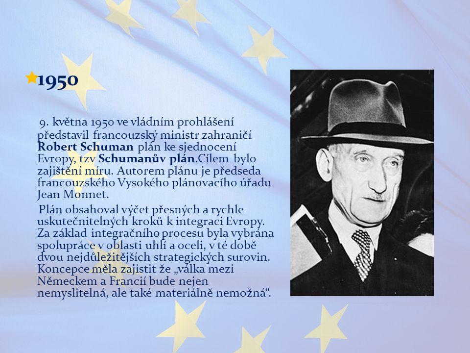  1950 9. května 1950 ve vládním prohlášení představil francouzský ministr zahraničí Robert Schuman plán ke sjednocení Evropy, tzv Schumanův plán.Cíle