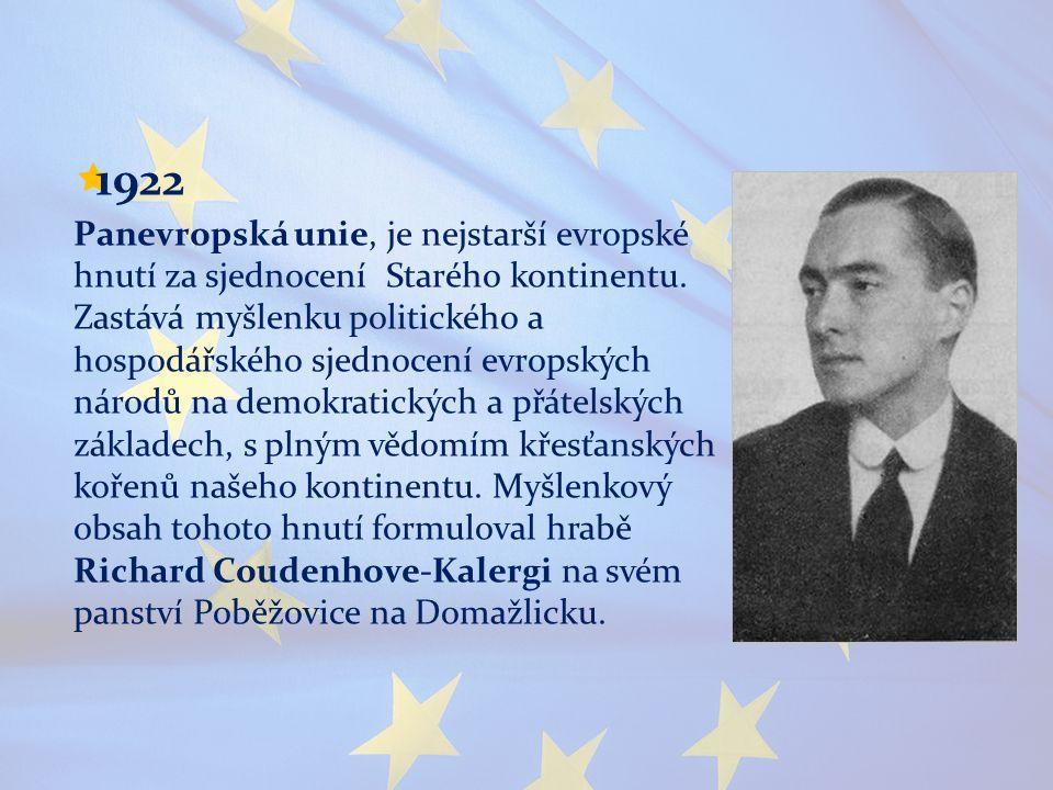  1922 Panevropská unie, je nejstarší evropské hnutí za sjednocení Starého kontinentu. Zastává myšlenku politického a hospodářského sjednocení evropsk