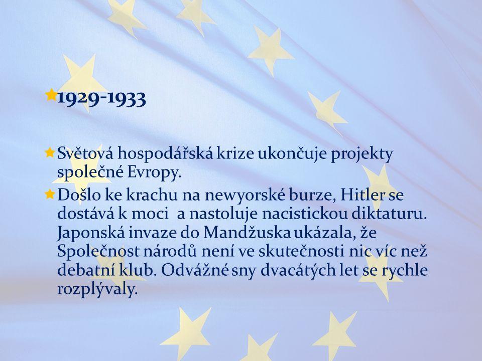  1929-1933  Světová hospodářská krize ukončuje projekty společné Evropy.  Došlo ke krachu na newyorské burze, Hitler se dostává k moci a nastoluje