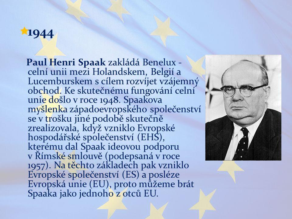  1944 Paul Henri Spaak zakládá Benelux - celní unii mezi Holandskem, Belgií a Lucemburskem s cílem rozvíjet vzájemný obchod. Ke skutečnému fungování