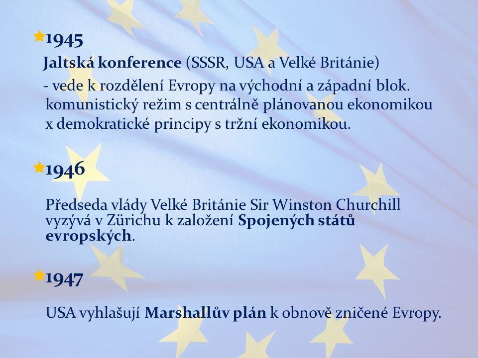  1945 Jaltská konference (SSSR, USA a Velké Británie) - vede k rozdělení Evropy na východní a západní blok. komunistický režim s centrálně plánovanou
