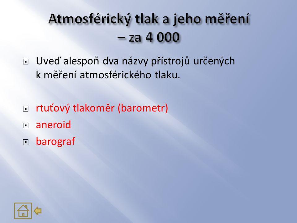  Uveď alespoň dva názvy přístrojů určených k měření atmosférického tlaku.  rtuťový tlakoměr (barometr)  aneroid  barograf