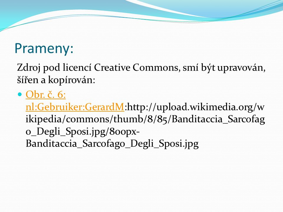 Prameny: Zdroj pod licencí Creative Commons, smí být upravován, šířen a kopírován: Obr. č. 6: nl:Gebruiker:GerardM:http://upload.wikimedia.org/w ikipe