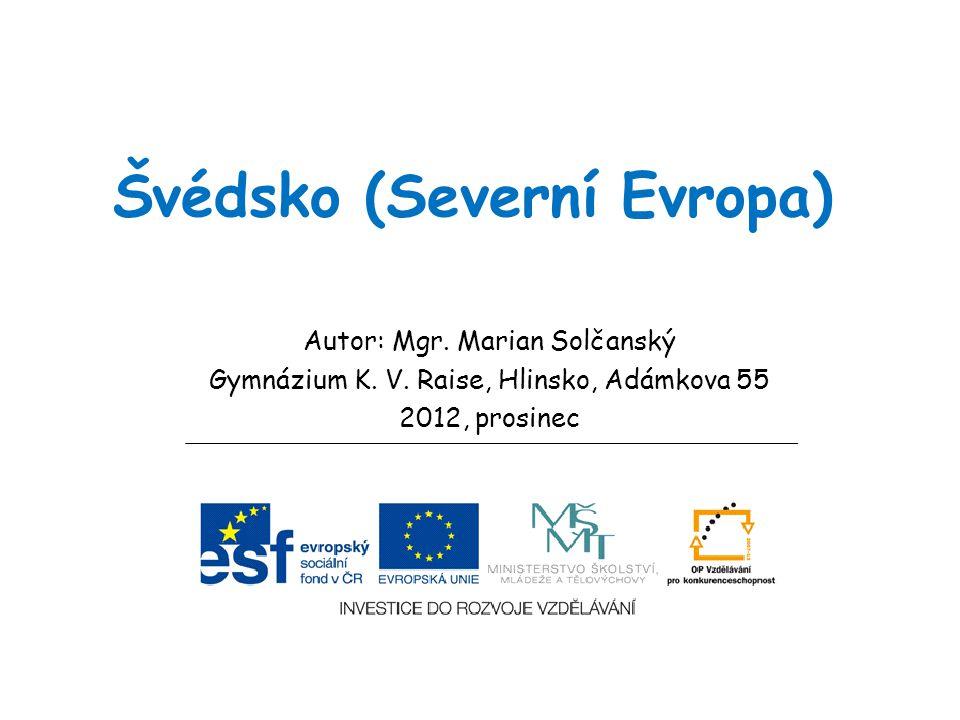 Švédsko (Severní Evropa) Autor: Mgr. Marian Solčanský Gymnázium K. V. Raise, Hlinsko, Adámkova 55 2012, prosinec