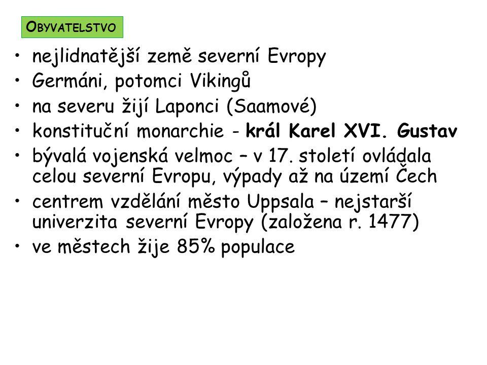 nejlidnatější země severní Evropy Germáni, potomci Vikingů na severu žijí Laponci (Saamové) konstituční monarchie - král Karel XVI. Gustav bývalá voje