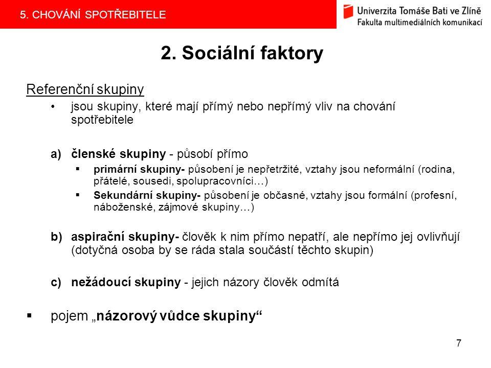 5. CHOVÁNÍ SPOTŘEBITELE 7 2. Sociální faktory Referenční skupiny jsou skupiny, které mají přímý nebo nepřímý vliv na chování spotřebitele a)členské sk