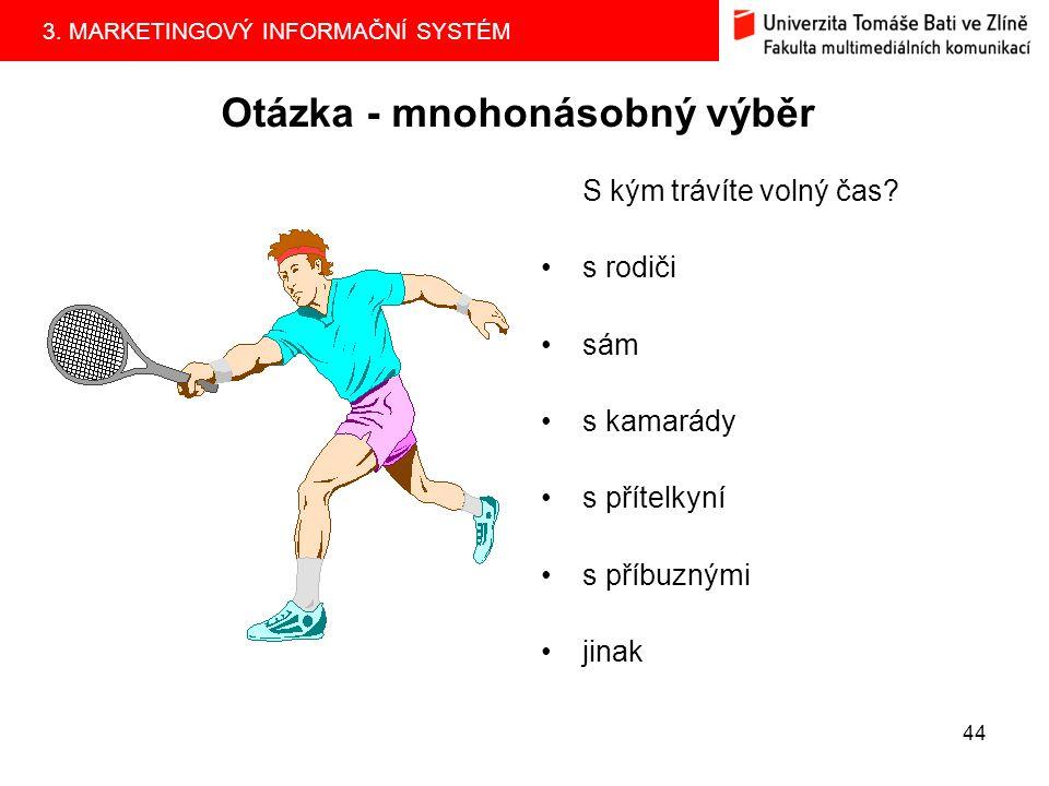 3.MARKETINGOVÝ INFORMAČNÍ SYSTÉM 43 Dichotomická otázka 1.