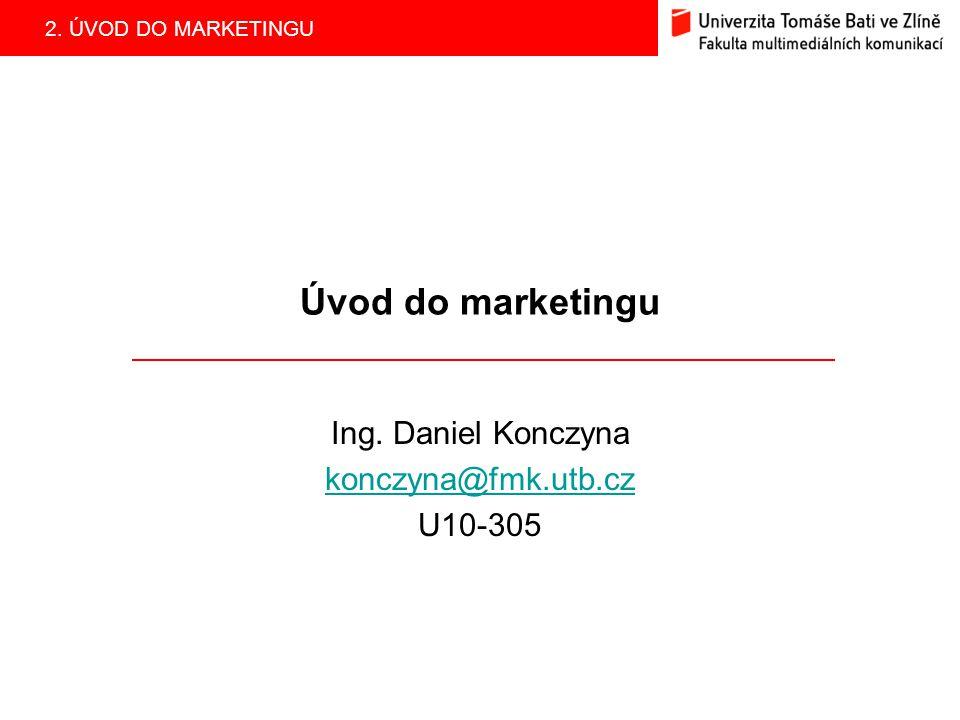 2. ÚVOD DO MARKETINGU Úvod do marketingu Ing. Daniel Konczyna konczyna@fmk.utb.cz U10-305