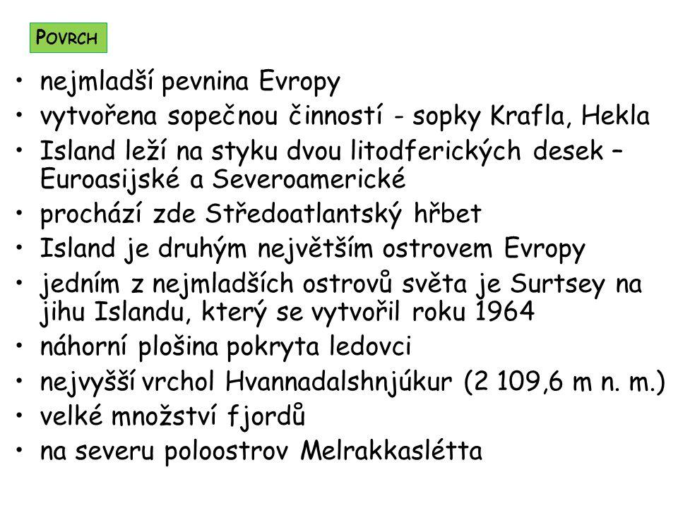 nejmladší pevnina Evropy vytvořena sopečnou činností - sopky Krafla, Hekla Island leží na styku dvou litodferických desek – Euroasijské a Severoameric