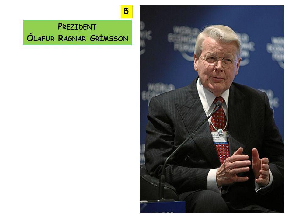 P REZIDENT Ó LAFUR R AGNAR G RÍMSSON 5