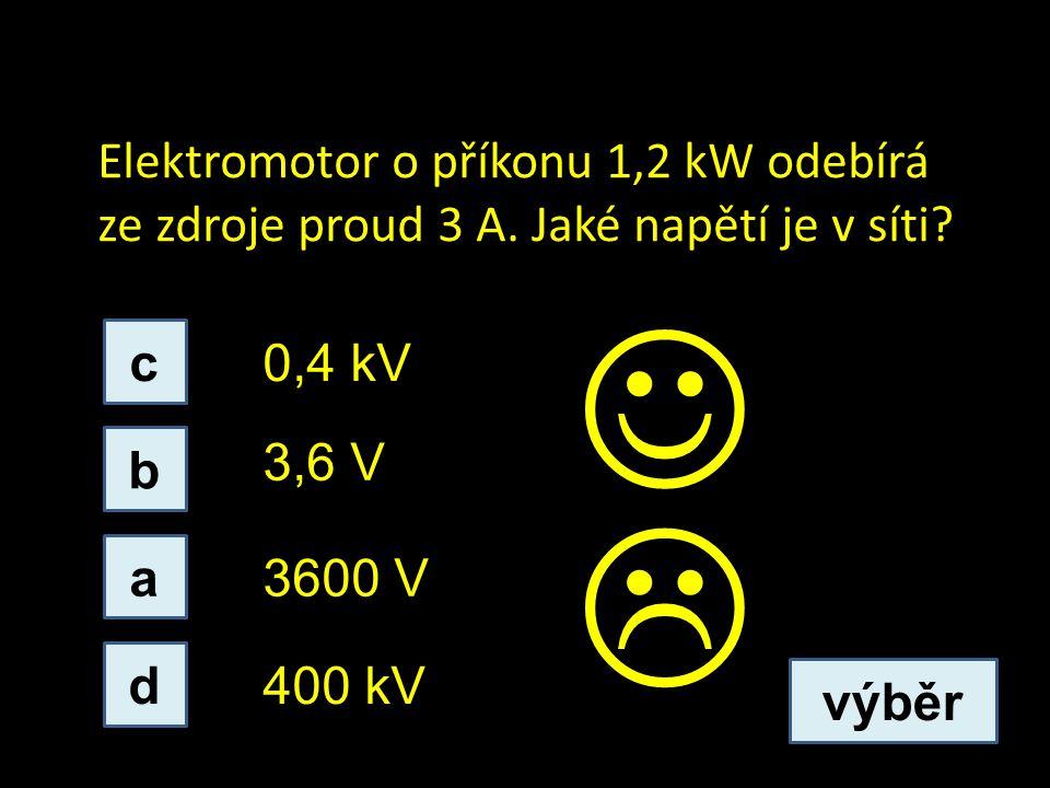 Elektromotor o příkonu 1,2 kW odebírá ze zdroje proud 3 A.