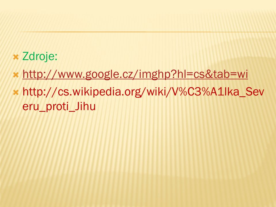  Zdroje:  http://www.google.cz/imghp?hl=cs&tab=wi http://www.google.cz/imghp?hl=cs&tab=wi  http://cs.wikipedia.org/wiki/V%C3%A1lka_Sev eru_proti_Jihu