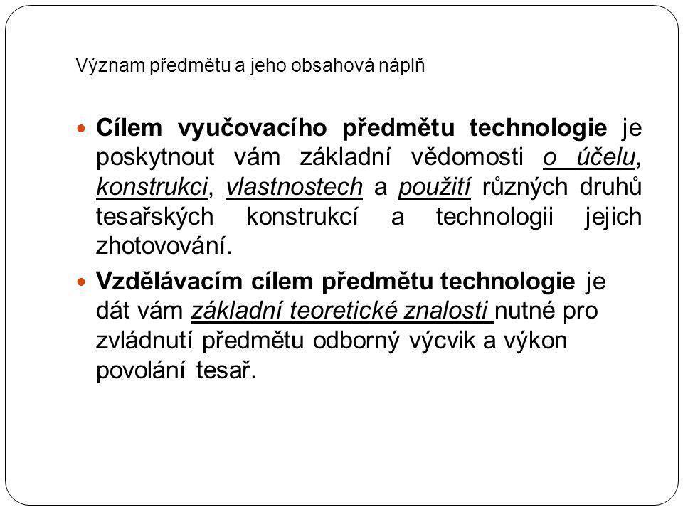 Význam předmětu a jeho obsahová náplň Získáte znalosti o technologických postupech a pracovních procesech při provádění tesařských prací.