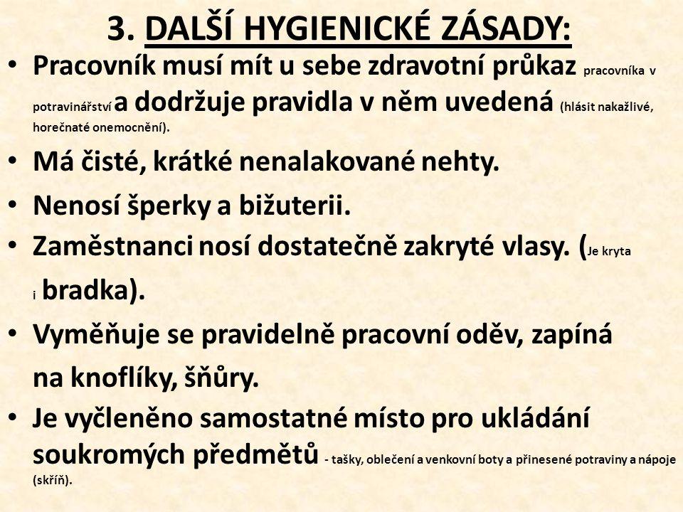 3. DALŠÍ HYGIENICKÉ ZÁSADY: Pracovník musí mít u sebe zdravotní průkaz pracovníka v potravinářství a dodržuje pravidla v něm uvedená (hlásit nakažlivé