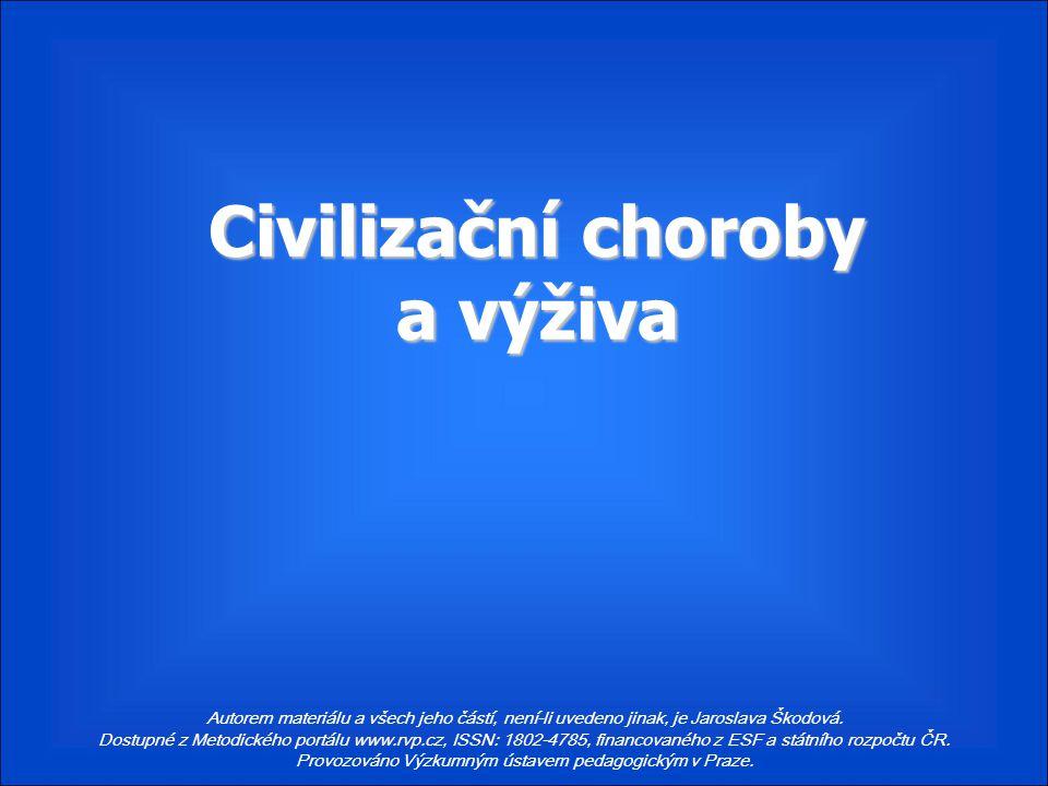 Civilizační choroby a výživa Civilizační choroby a výživa Autorem materiálu a všech jeho částí, není-li uvedeno jinak, je Jaroslava Škodová. Dostupné