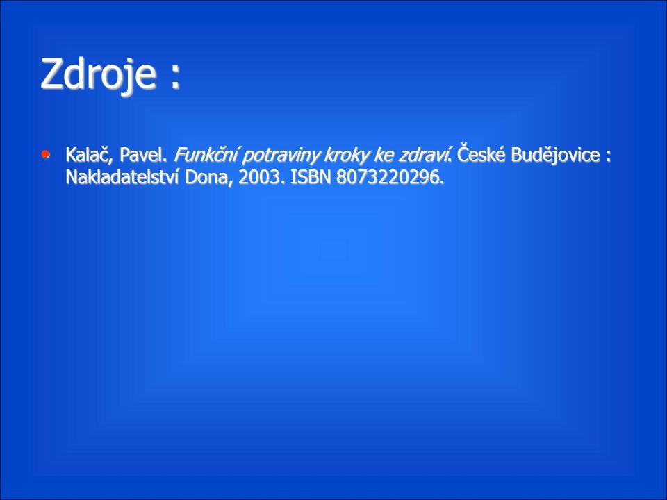 Zdroje : Kalač, Pavel. Funkční potraviny kroky ke zdraví. České Budějovice : Nakladatelství Dona, 2003. ISBN 8073220296. Kalač, Pavel. Funkční potravi