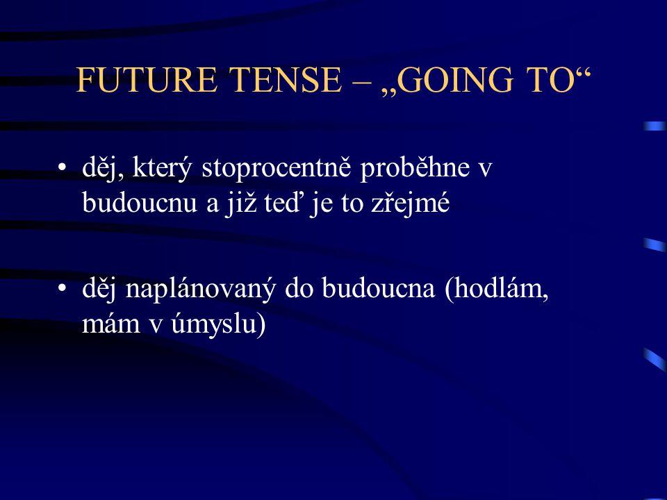 "FUTURE TENSE – ""GOING TO Kladné věty podmět + to be going to + sloveso +..."