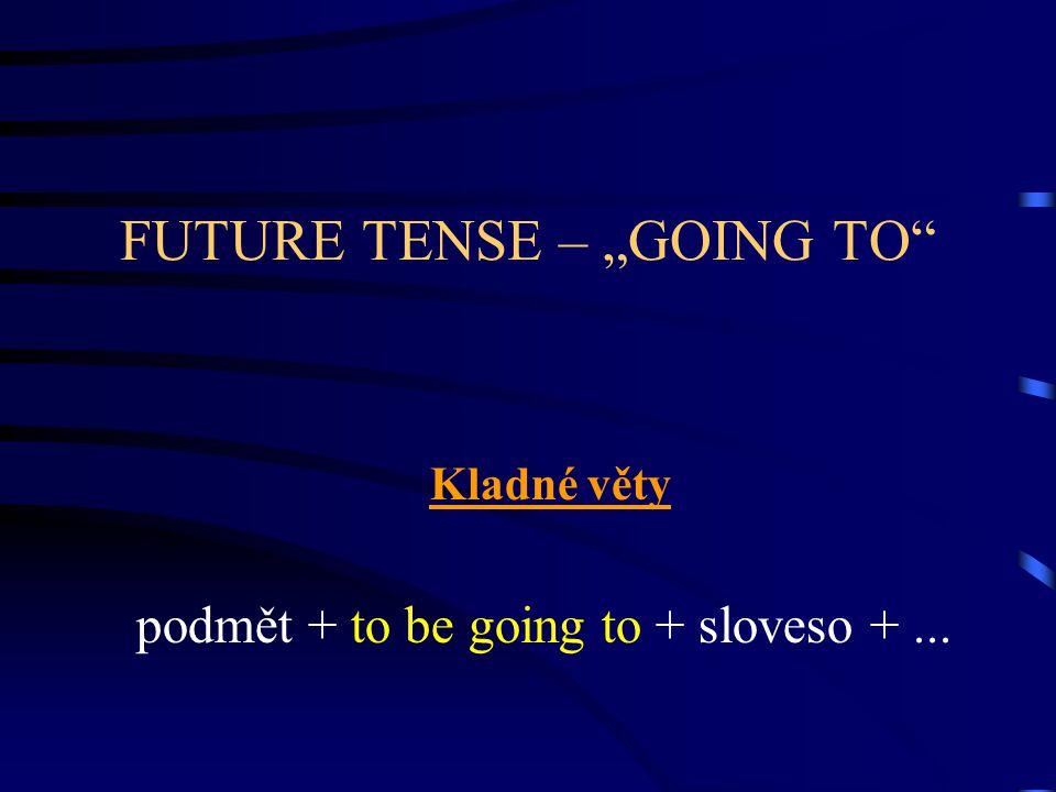 """FUTURE TENSE – """"GOING TO Záporné věty Podmět + to be not going to + sloveso + …"""