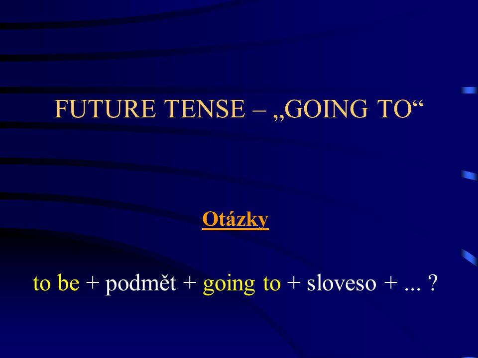 """FUTURE TENSE – """"GOING TO Děj, který stoprocentně nastane a již teď je to zřejmé It is so dark outside."""