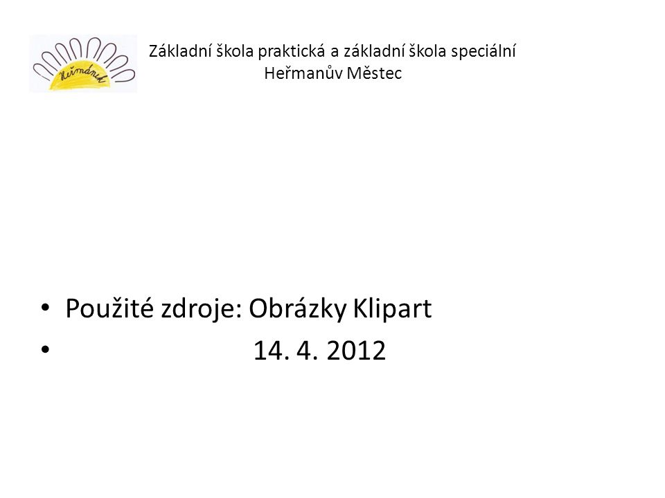 Základní škola praktická a základní škola speciální Heřmanův Městec Použité zdroje: Obrázky Klipart 14. 4. 2012