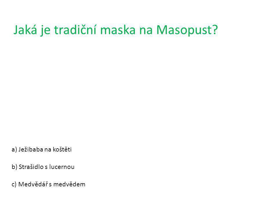 Jaká je tradiční maska na Masopust? a) Ježibaba na koštěti b) Strašidlo s lucernou c) Medvědář s medvědem