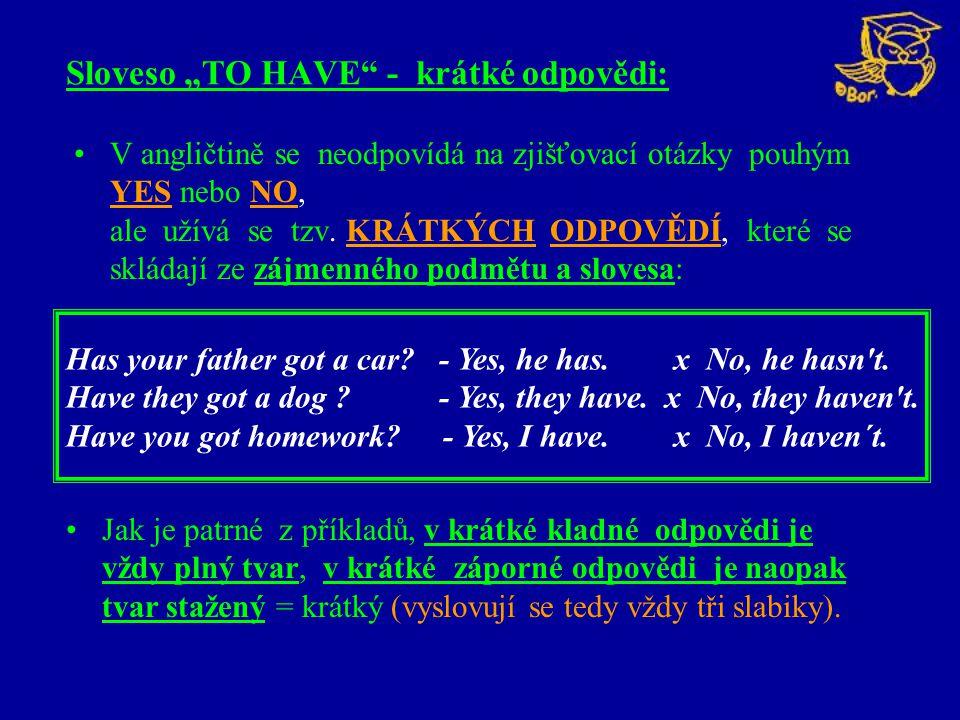 V angličtině se neodpovídá na zjišťovací otázky pouhým YES nebo NO, ale užívá se tzv. KRÁTKÝCH ODPOVĚDÍ, které se skládají ze zájmenného podmětu a slo