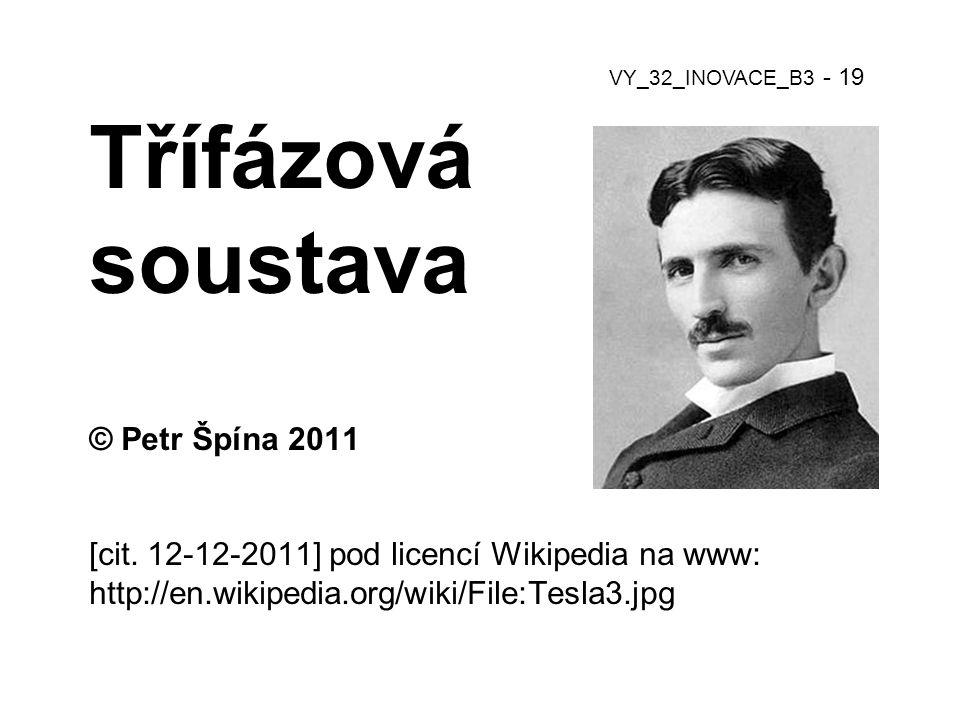 Třífázová soustava © Petr Špína 2011 [cit. 12-12-2011] pod licencí Wikipedia na www: http://en.wikipedia.org/wiki/File:Tesla3.jpg VY_32_INOVACE_B3 - 1