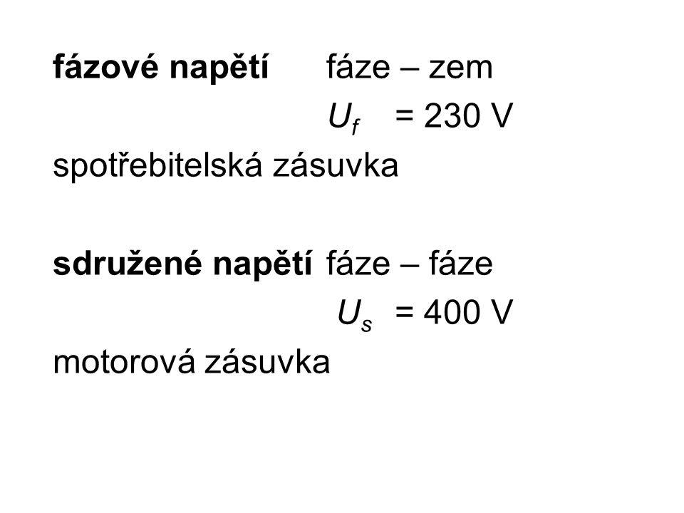 fázové napětífáze – zem U f = 230 V spotřebitelská zásuvka sdružené napětífáze – fáze U s = 400 V motorová zásuvka