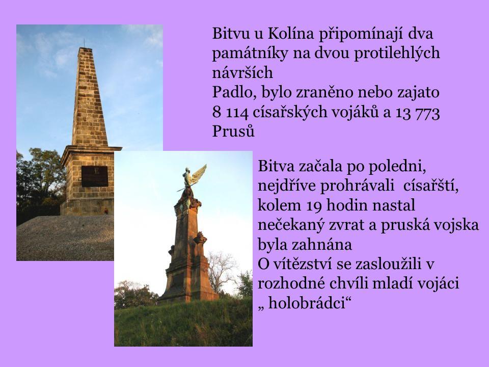 Bitvu u Kolína připomínají dva památníky na dvou protilehlých návrších Padlo, bylo zraněno nebo zajato 8 114 císařských vojáků a 13 773 Prusů Bitva za