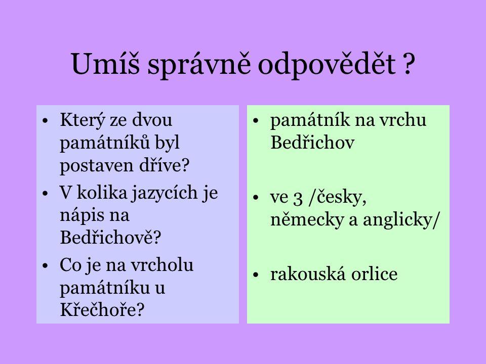 Umíš správně odpovědět ? Který ze dvou památníků byl postaven dříve? V kolika jazycích je nápis na Bedřichově? Co je na vrcholu památníku u Křečhoře?