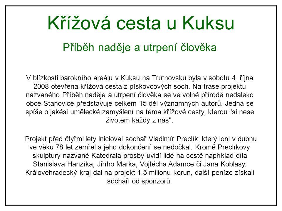 Křížová cesta u Kuksu Příběh naděje a utrpení člověka V blízkosti barokního areálu v Kuksu na Trutnovsku byla v sobotu 4.