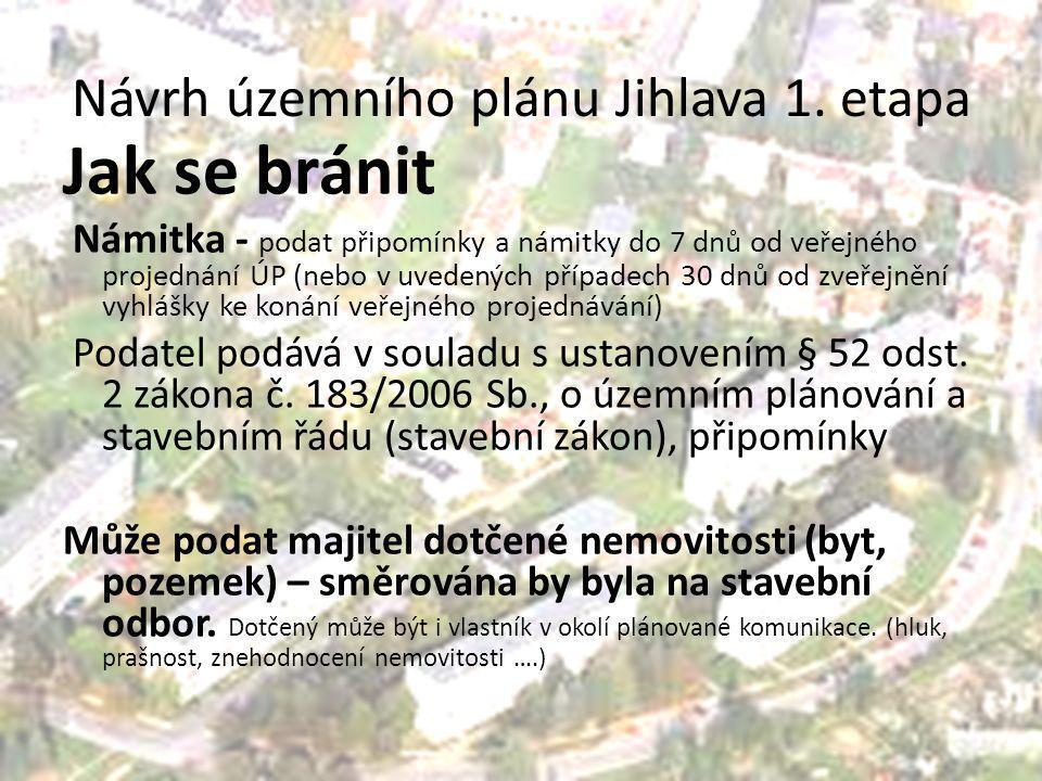 Návrh územního plánu Jihlava 1. etapa Jak se bránit Námitka - podat připomínky a námitky do 7 dnů od veřejného projednání ÚP (nebo v uvedených případe