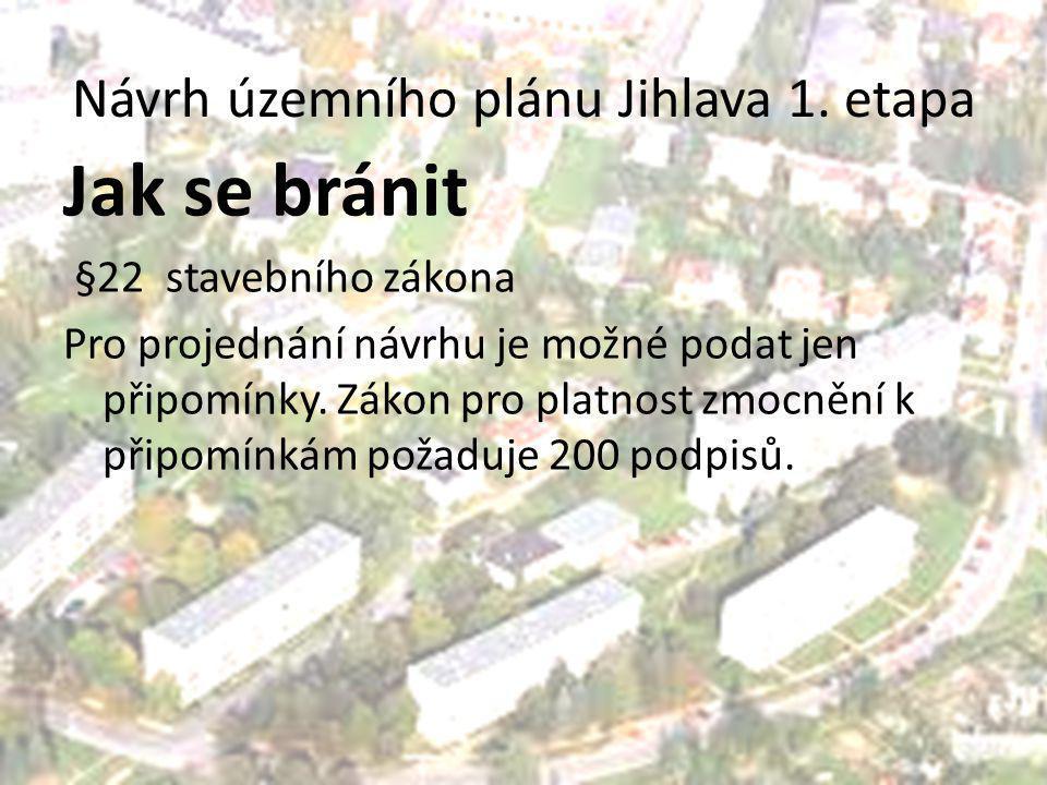 Návrh územního plánu Jihlava 1. etapa Jak se bránit §22 stavebního zákona Pro projednání návrhu je možné podat jen připomínky. Zákon pro platnost zmoc