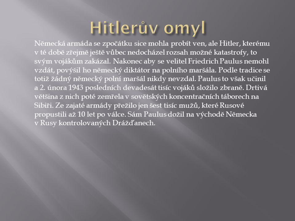 Německá armáda se zpočátku sice mohla probít ven, ale Hitler, kterému v té době zřejmě ještě vůbec nedocházel rozsah možné katastrofy, to svým vojákům zakázal.