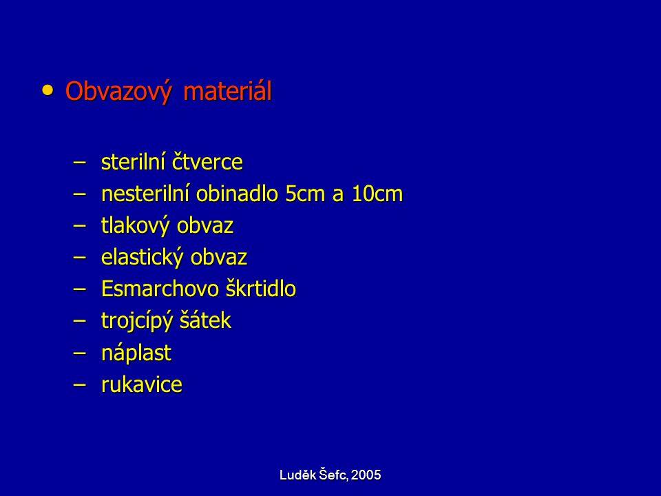 Luděk Šefc, 2005 Obvazový materiál Obvazový materiál – sterilní čtverce – nesterilní obinadlo 5cm a 10cm – tlakový obvaz – elastický obvaz – Esmarchov