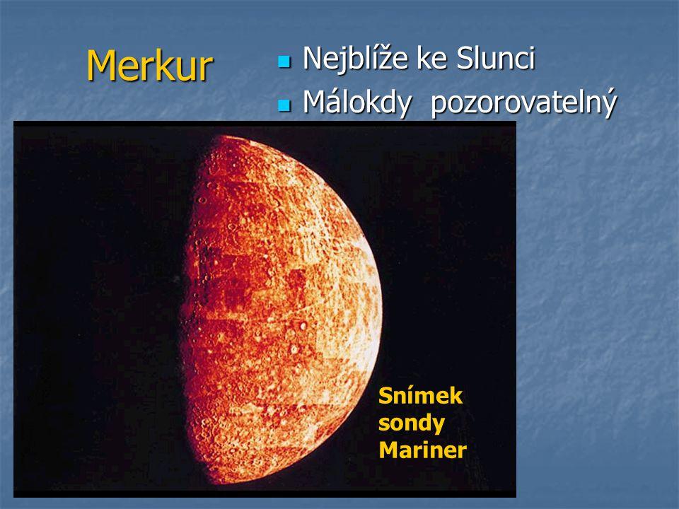 Merkur Nejblíže ke Slunci Nejblíže ke Slunci Málokdy pozorovatelný Málokdy pozorovatelný Snímek sondy Mariner