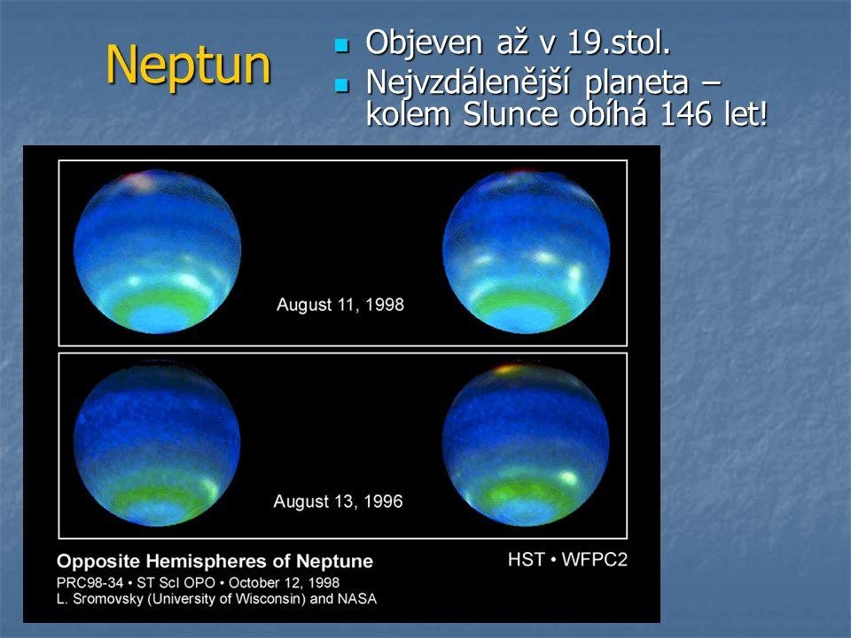 Neptun Objeven až v 19.stol. Objeven až v 19.stol. Nejvzdálenější planeta – kolem Slunce obíhá 146 let! Nejvzdálenější planeta – kolem Slunce obíhá 14
